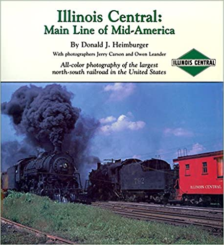Illinois Central: Main Line of Mid-America Hardcover Book